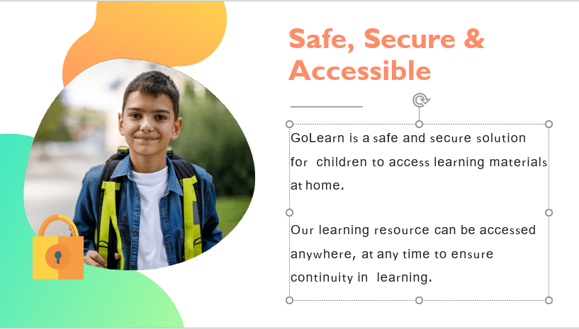 GoLearn is a safe and secure solution for children to access learning materials at home.  Our learning resource can be accessed anywhere, at any time to ensure continuity in learning.  Minimum requirements are:  Connectivity to the internet Device with video and microphone Tablet, Laptop or PC. Please note that a Smart Phone is not suitable.  An App for a tablet is available on Google Play or the iStore.